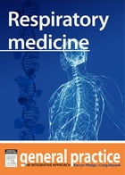 Respiratory Medicine: General Practice: The Integrative Approach Series by Craig Hassed