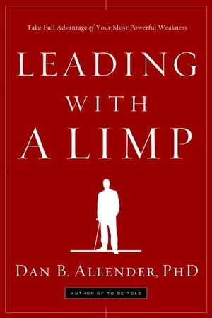 Leading with a Limp Take Full Advantage of Your Most Powerful Weakness