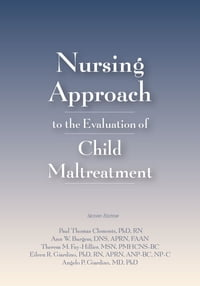 Nursing Approach to the Evaluation of Child Maltreatment, Second Edition
