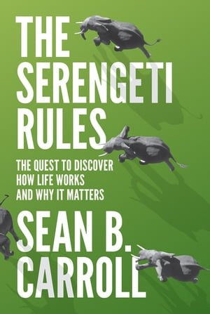The Serengeti Rules The Quest to Discover How Life Works and Why It Matters