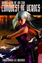 Conquest Of Heroes by Christopher Lee Buckner
