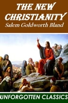 The New Christianity or The Religion of the New Age by Salem Goldworth Bland