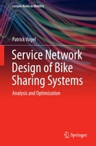 Service Network Design of Bike Sharing Systems: Analysis and Optimization by Patrick Vogel