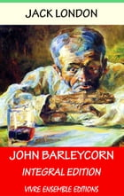 John Barleycorn , With detailed Biography.: Integral Edition by Jack London