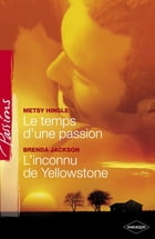 Le temps d'une passion - L'inconnu de Yellowstone (Harlequin Passions) by Metsy Hingle