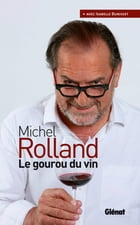 Michel Rolland, Le gourou des vins by Michel Rolland