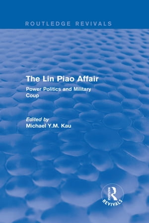 The Lin Piao Affair (Routledge Revivals) Power Politics and Military Coup
