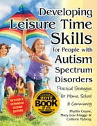 Developing Leisure Time Skills for People with Autism Spectrum Disorders (Revised & Expanded): Practical Strategies for Home, School & the Community by Phyllis Coyne, M.S.