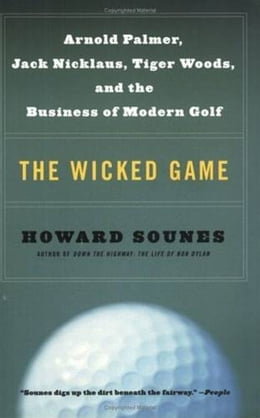 Book The Wicked Game: Arnold Palmer, Jack Nicklaus, Tiger Woods, and the Business of Modern Golf by Howard Sounes