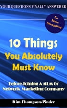 10 Things You Absolutely Must Know Before Joining A MLM or Home Based Business Company by Kim Thompson-Pinder Jr