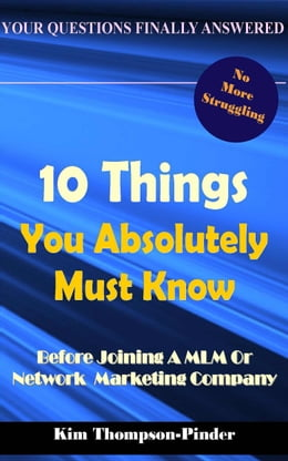 Book 10 Things You Absolutely Must Know Before Joining A MLM or Home Based Business Company by Kim Thompson-Pinder Jr