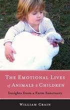 Emotional Lives of Animals and Children: Insights from a Farm Sanctuary