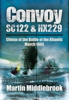 Convoy SC122 and HX229: Climax of the Battle of the Atlantic, March 1943 by Martin Middlebrook