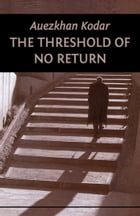 The Threshold Of No Return by Auezkhan Kodar