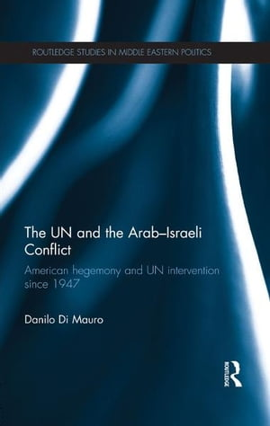 The UN and the Arab-Israeli Conflict American Hegemony and UN Intervention since 1947