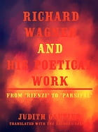 Richard Wagner and his Poetical Work From Rienzi to Parsifal: (English Edition) by Judith Gautier