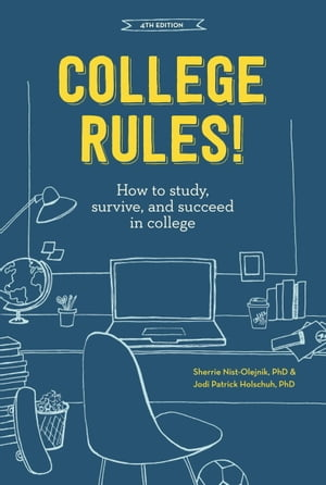 College Rules!,  4th Edition How to Study,  Survive,  and Succeed in College