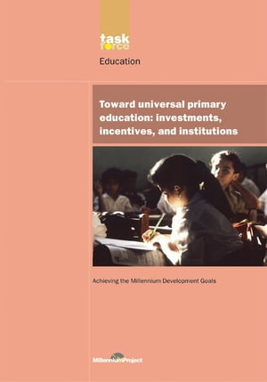 "UN Millennium Development Library: Toward Universal Primary Education ""Investments,  Incentives and Institutions"""