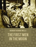 The First Men in the Moon by Herbert George Wells