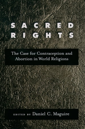 Sacred Rights The Case for Contraception and Abortion in World Religions