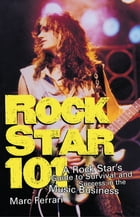 Rock Star 101: A Rock Star's Guide to Survival and Success in the Music Business by Marc Ferrari