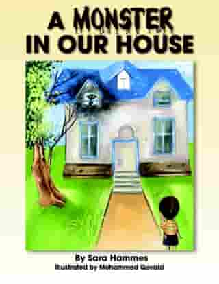 A Monster In Our House by Sara Hammes