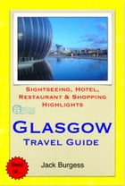 Glasgow, Scotland Travel Guide - Sightseeing, Hotel, Restaurant & Shopping Highlights (Illustrated) by Jack Burgess