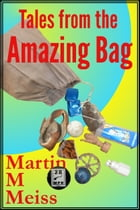 Tales from the Amazing Bag by Martin M. Meiss