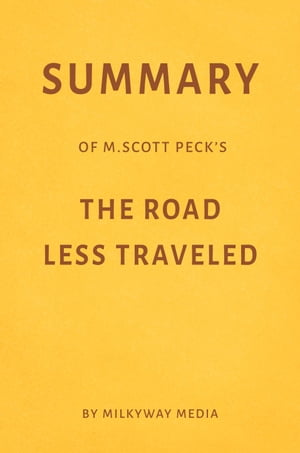 Summary of M. Scott Peck's The Road Less Traveled by Milkyway Media by Milkyway Media