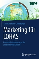 Marketing für LOHAS: Kommunikationskonzepte für anspruchsvolle Kunden by Christiane Köhn-Ladenburger