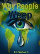 Why People Weep by R.L. Worthon, Jr