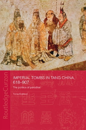 Imperial Tombs in Tang China,  618-907 The Politics of Paradise