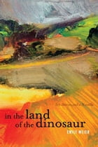 In the Land of the Dinosaur: Ten Stories and a Novella by Emily Meier