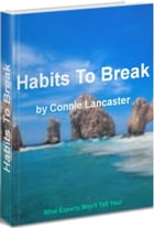 Habits To Break: The Complete A-Z Guide for Breaking Stubborn Habits by Connie Lancaster