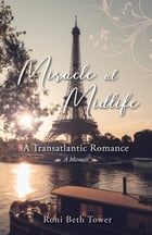 Miracle at Midlife: A Transatlantic Romance by Roni Beth Tower