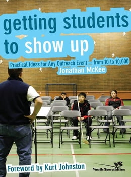 Book Getting Students to Show Up: Practical Ideas for Any Outreach Event---from 10 to 10,000 by Jonathan McKee