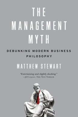 Book The Management Myth: Why the Experts Keep Getting it Wrong by Matthew Stewart