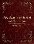 The Feasts of Israel: God's Plan of the Ages - Volume 1 by Paul Lindberg