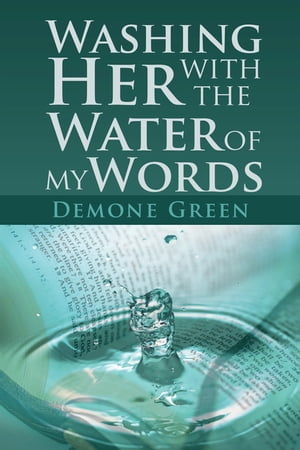 Washing Her with the Water of My Words by Demone Green