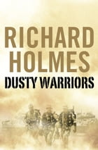 Dusty Warriors: Modern Soldiers at War (Text Only) by Richard Holmes