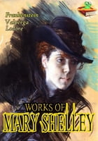 Works of Mary Shelley: Frankenstein, Valperga, and More! (12 Works): The Gothic Novels by Mary Shelley