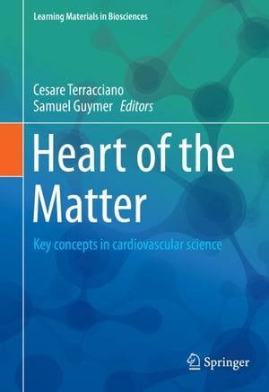 Heart of the Matter: Key concepts in cardiovascular science by Cesare Terracciano