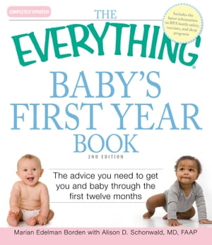 The Everything Baby's First Year Book The advice you need to get you and baby through the first twelve months