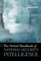 The Oxford Handbook of National Security Intelligence by Loch K. Johnson