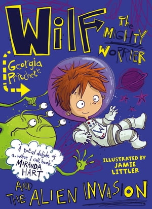 Wilf the Mighty Worrier and the Alien Invasion Book 4
