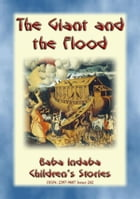 THE GIANT OF THE FLOOD - An ancient Sumerian/Babylonian Legend: Baba Indaba Children's Stories - Issue 242 by Anon E. Mouse