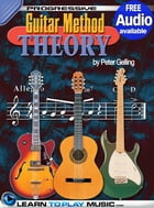 Progressive Guitar Method - Theory: Teach Yourself How to Play Guitar (Free Audio Available) by LearnToPlayMusic.com