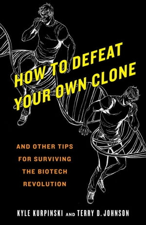 How to Defeat Your Own Clone And Other Tips for Surviving the Biotech Revolution