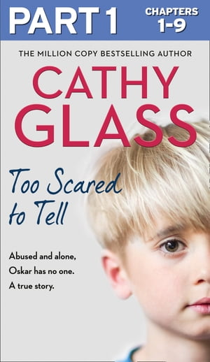 Too Scared to Tell: Part 1 of 3: Abused and alone, Oskar has no one. A true story. by Cathy Glass