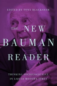 The New Bauman Reader: Thinking Sociologically in Liquid Modern Times
